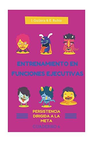 9781534870840: Entrenamiento en Funciones Ejecutivas. Persistencia dirigida a la meta. Cuad 4.: Fichas para trabajar Funciones Ejecutivas. Persistencia dirigida a la meta. Cuaderno 4.: Volume 4