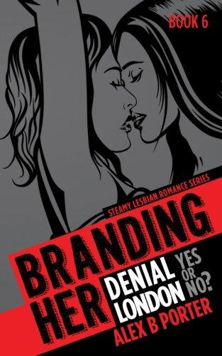 9781534875180: Branding Her 6, Episode 11, 12 & 13: Denial, London & Yes or No?: Denial, London & Yes or No? (BRANDING HER : Steamy Lesbian Romance Series) (Volume 6)