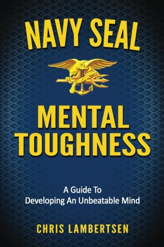 9781534875715: Navy SEAL Mental Toughness: A Guide To Developing An Unbeatable Mind