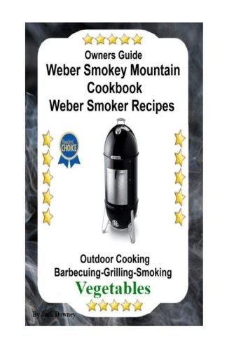 9781534882843: Owners Guide Weber Smokey Mountain Cookbook: Weber Smoker Recipes Outdoor Cooking Barbecuing Grilling Smoking Vegetables (Volume 2)