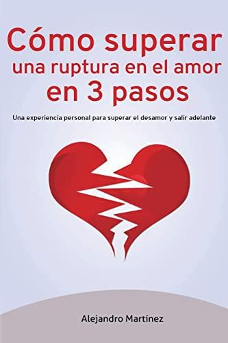 9781534884359: Cómo superar una ruptura en el amor en 3 pasos: Una experiencia personal para superar el desamor y salir adelante