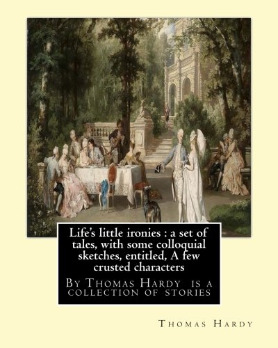 9781534885523: Life's little ironies : By Thomas Hardy is a collection of stories: Life's little ironies : a set of tales, with some colloquial sketches, entitled, A few crusted characters