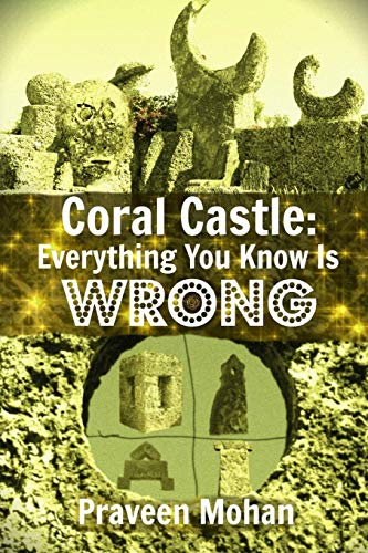 Coral Castle: Everything You Know Is Wrong