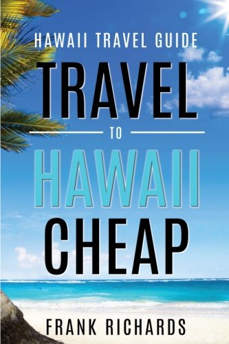 Hawaii Travel Guide : How to Travel: Richards, Frank