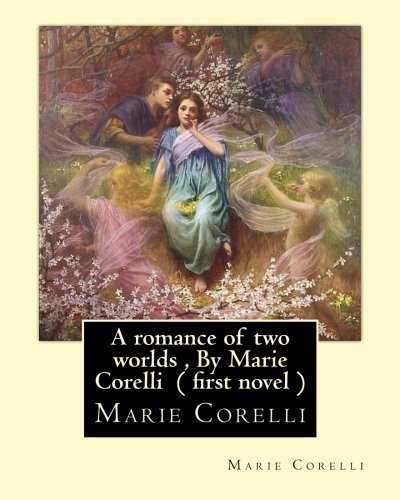 9781534896802: A romance of two worlds , By Marie Corelli ( first novel )