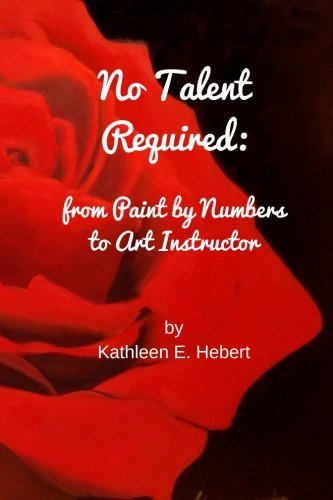 9781534897694: No Talent Required: from Paint by Numbers to Art Instructor
