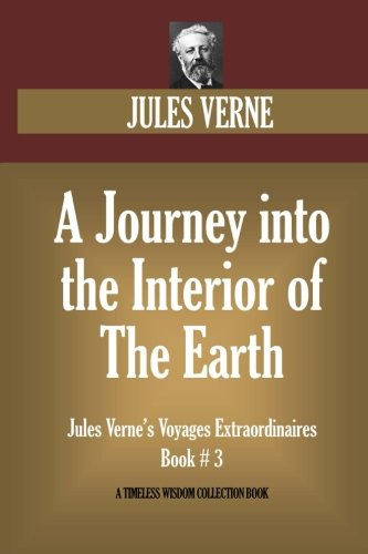 9781534905092: A Journey Into The Interior Of The Earth: Jules Verne's Voyages Extraordinaires Book #3 (Timeless Wisdom Collection)