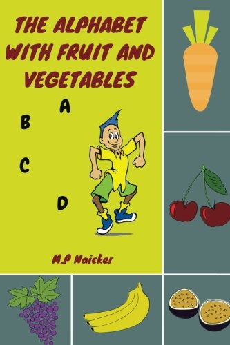 The Alphabet with Fruit and Vegetables: The alphabet book that encourages healthy foods for healthy...