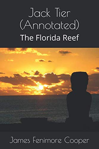 Jack Tier (Annotated): The Florida Reef: James Fenimore Cooper