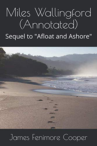 Miles Wallingford (Annotated): Sequel to Afloat and: James Fenimore Cooper