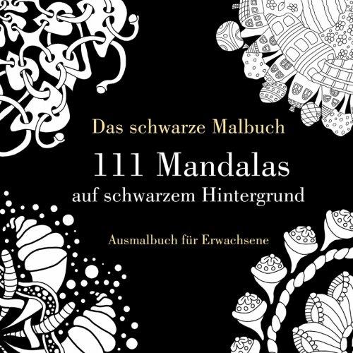 9781534912472: Das schwarze Malbuch - 111 Mandalas auf schwarzem Hintergrund: Ausmalbuch für Erwachsene (Anfänger und Fortgeschrittene) (German Edition)