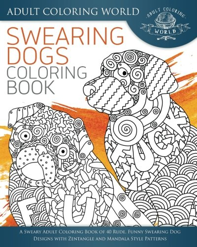 9781534916234: Swearing Dogs Coloring Book: A Sweary Adult Coloring Book of 40 Rude, Funny Swearing Dog Designs with Zentangle and Mandala Style Patterns: Volume 3 (Swear Word Coloring Books)