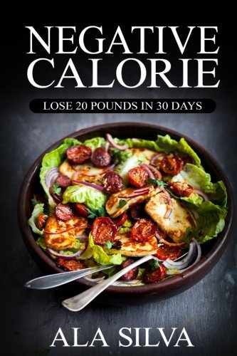 9781534916258: Negative Calorie: Lose 20 pounds in 30 days: with These Miracle Weight Loss Foods (50+ Healthy Recipes plus 1 FULL Month Meal Plan for You to Enjoy ... Calories, Negative Calorie Diet CookBook)