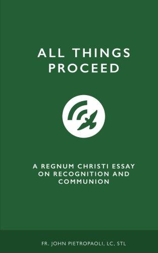 All Things Proceed: A Regnum Christi Essay: Pietropaoli, LC STL,