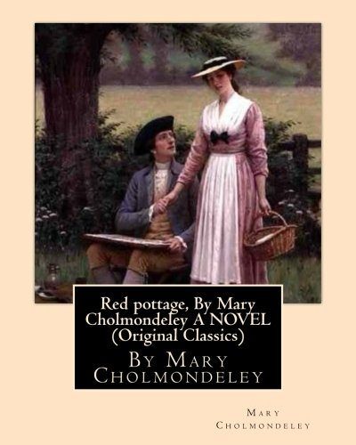 Red Pottage, by Mary Cholmondeley a Novel: Mary Cholmondeley