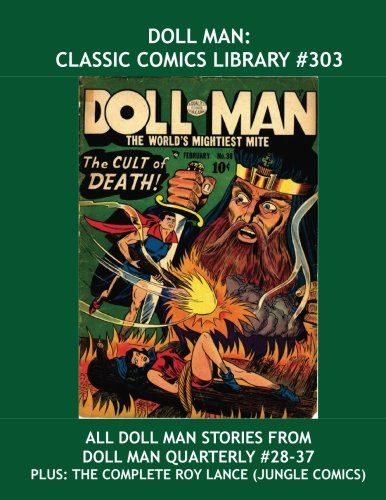 9781534922334: Doll Man: Classic Comics Library #303: All The Doll Man Stories from Doll Man Quarterly #28-37 --- Plus: The Complete Roy Lance --- Over 450 Pages -- All Stories -- No Ads