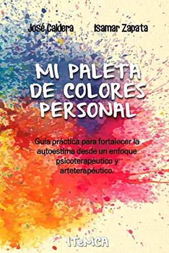 9781534924246: Mi Paleta de Colores Personal: Guía práctica para fortalecer la autoestima desde un enfoque psicoterapéutico y arteterapéutico