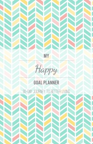 9781534928237: My Happy Goal Planner: 30-day Journey to Better Living