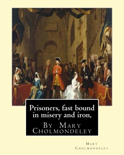 Prisoners, Fast Bound in Misery and Iron,: Mary Cholmondeley