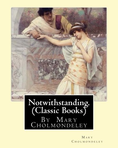 Notwithstanding. by Mary Cholmondeley (Classic Books) (Paperback): Mary Cholmondeley