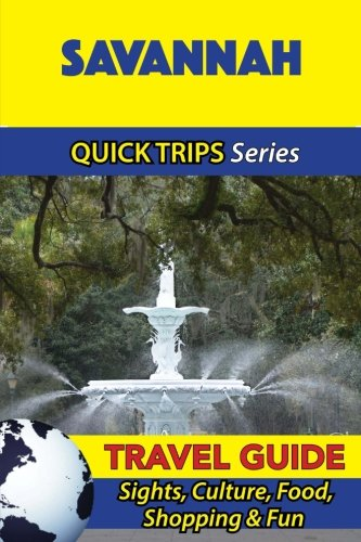 9781534931107: Savannah Travel Guide (Quick Trips Series): Sights, Culture, Food, Shopping & Fun