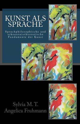 9781534931831: Kunst als Sprache: Sprachphilosophische und erkenntnistheoretische Fundamente der Kunst (German Edition)