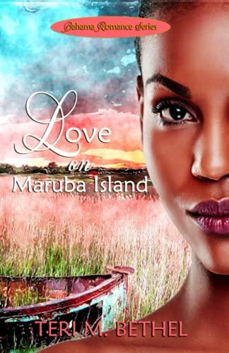 Love on Maruba Island (Bahama Romance Series): Teri M. Bethel