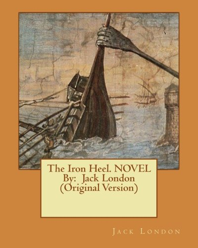 9781534938281: The Iron Heel. NOVEL By: Jack London (Original Version)