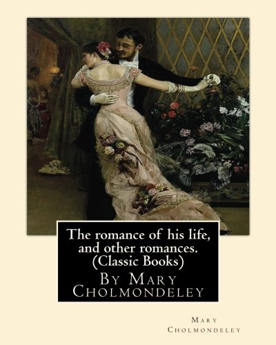 The Romance of His Life, and Other: Mary Cholmondeley
