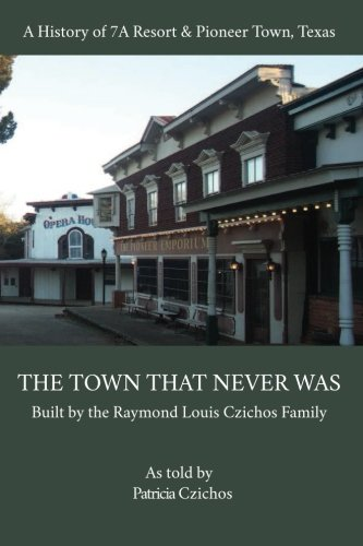9781534939622: The Town That Never Was: A History of Pioneer Town and 7A Resort