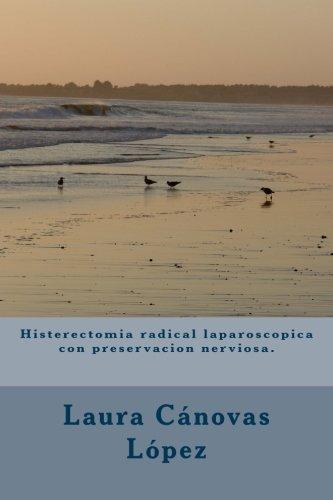 Histerectomia Radical Laparoscopica Con Preservacion Nerviosa.: Ginecologia.: Canovas Lopez, Dra