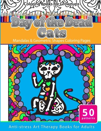 Coloring Books for Grownups Day of the Dead Cats: Mandalas & Geometric Shapes Coloring Pages ...