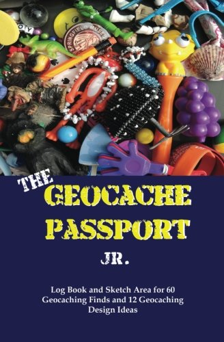 9781534941489: The Geocache Passport Jr.: Log Book and Sketch Area for 60 Geocaching Finds and 12 Geocaching Design Ideas