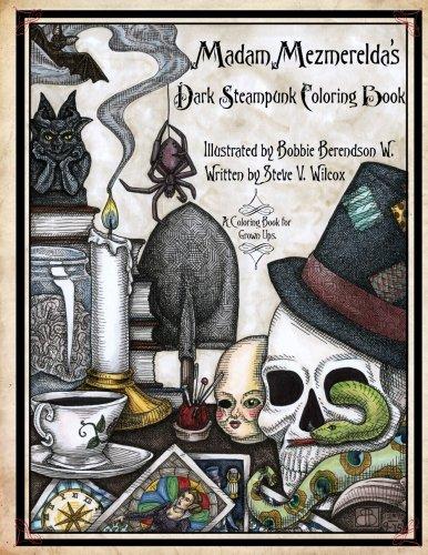 9781534947214: Madam Mezmerelda's Dark Steampunk Coloring Book: Madam Mezmerelda's Digest of the Mad. the Mystic, & the Macabre