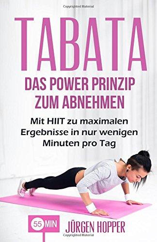 9781534948037: Tabata: Das Power Prinzip zum Abnehmen: Mit HIIT zu maximalen Ergebnisse in nur wenigen Minuten pro Tag (Tabata Training, Tabata Übungen, Tabata ... Intensity Training, Fitness) (German Edition)