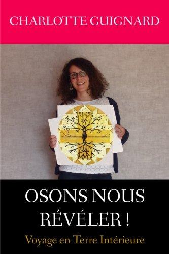 9781534956827: Osons nous reveler: Voyage en Terre Interieure (French Edition)