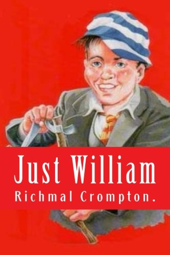Just William by Richmal Crompton.: Richmal Crompton.