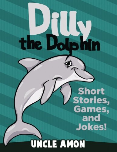9781534958890: Dilly the Dolphin: Short Stories, Games, and Jokes! (Fun Time Reader)