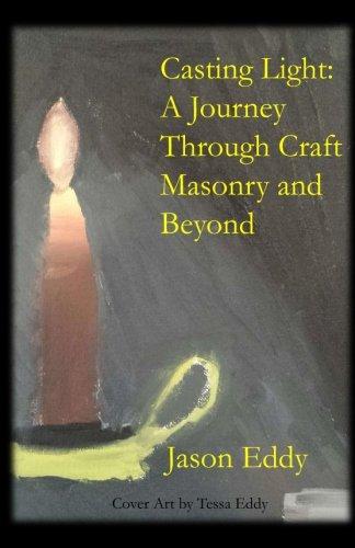 Casting Light: A Journey Through Craft Masonry: Eddy, Jason