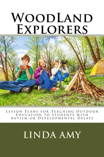 9781534959781: WoodLand Explorers: Lesson Plans for Teaching Outdoor Education to Students with Autism or Developmental Delays (Volume 2)
