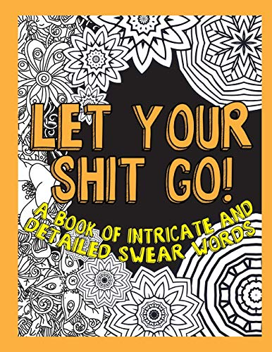 9781534962187: Let Your Shit Go: A Book of Intricate and Detailed Swear Words (Adult Coloring Swear Word Series)