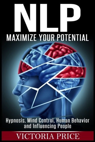 9781534962538: Nlp: Maximize Your Potential- Hypnosis, Mind Control, Human Behavior and Influencing People