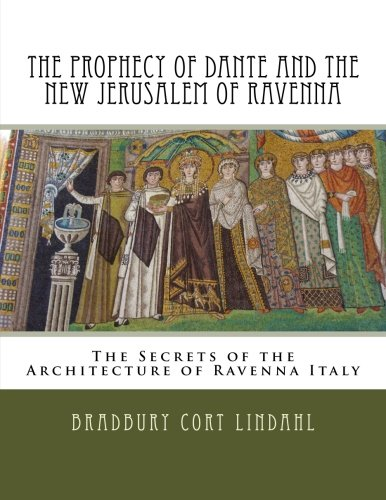9781534963436: The Prophecy of Dante and the New Jerusalem of Ravenna: The Secrets of the Architecture of Ravenna Italy