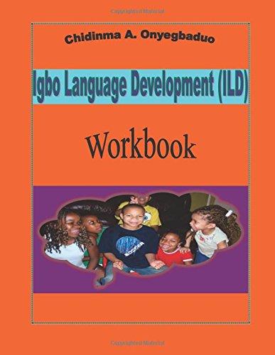 Igbo Language Development (ILD) Workbook: Onyegbaduo, Chidinma a.
