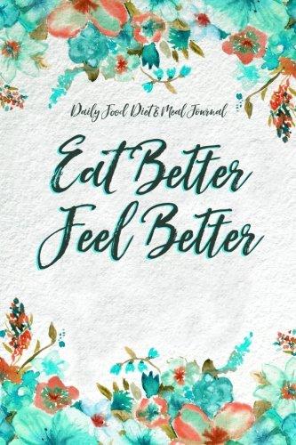 9781534965607: Daily Food & Meal Journal: Eat Better Feel Better