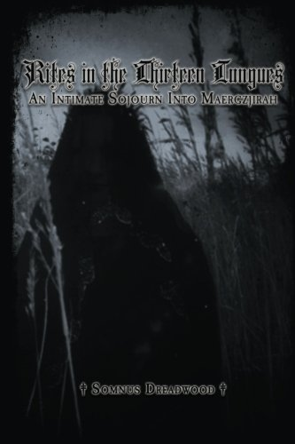 Rites in the Thirteen Tongues: An Intimate Sojourn Into Maergzjirah: Somnus Dreadwood