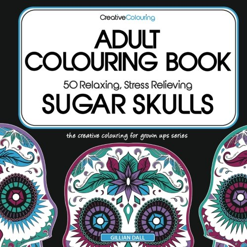 9781534974494: Adult Colouring Book: 50 Relaxing, Stress Relieving Sugar Skull Designs (Creative Colouring for Grown-Ups) (Volume 3)