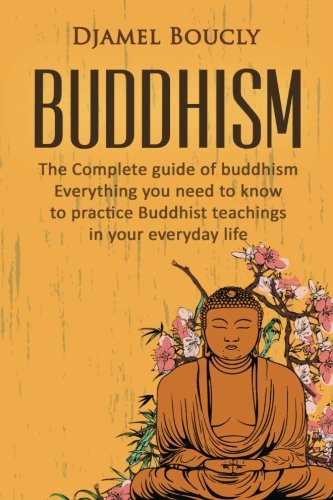 Buddhism: The Complete Guide of Buddhism: Everything: Djamel Boucly
