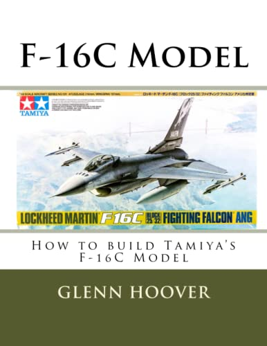 9781534980617: F-16C Model: How to build Tamiya's F-16C Model: Volume 3 (Glenn Hoover Model Build Series)