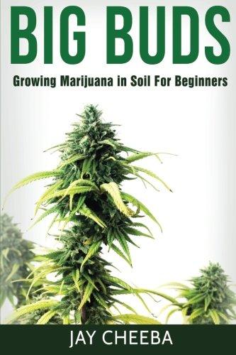 9781534980792: Growing Marijuana: Big Buds, Growing Marijuana In Soil For Beginners (Growing Marijuana, Marijuana Cultivation, Marijuana Growing, Medical Marijuana, Marijuana Horticulture)